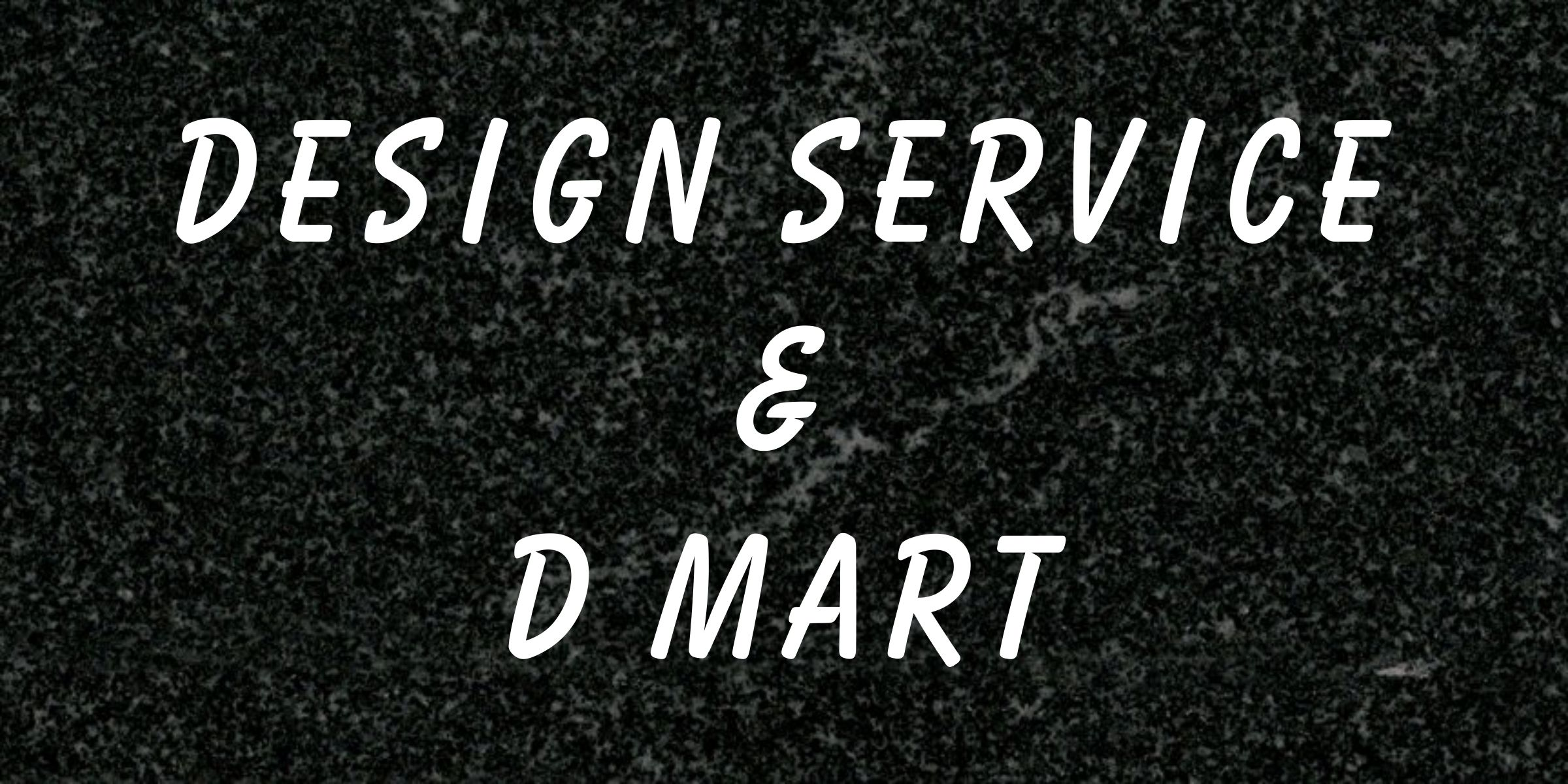 Design Service and D Mart